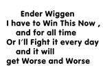 Ender Wiggen I have to win this now