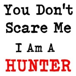 You Dont Scare Me I Am A Hunter