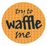 Try to waffle me