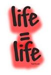 Life = life