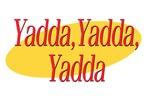 Yadda, Yadda, Yadda