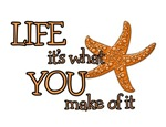 LIFE IT'S WHAT YOU MAKE OF IT - STARFISH