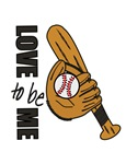 BASEBALL - LOVE TO BE ME