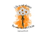 LIFE IS NOT ALWAYS THE WAY......