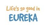 Life is so good in Eureka