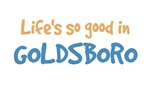 Life is so good in Goldsboro
