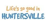 Life is so good in Huntersville