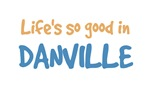 Life is so good in Danville Il