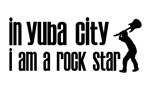 In Yuba City I am a Rock Star