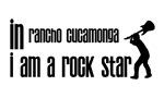 In Rancho Cucamonga I am a Rock Star