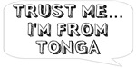 Trust me… I am from Tonga