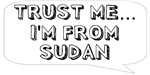 Trust me… I am from Sudan