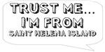 Trust me… I am from Saint Helena Island