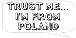 Trust me… I am from Poland