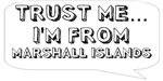 Trust me… I am from Marshall Islands