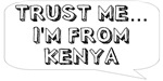 Trust me… I am from Kenya