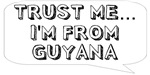 Trust me… I am from Guyana