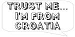 Trust me… I am from Croatia