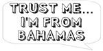 Trust me… I am from Bahamas