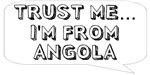 Trust me… I am from Angola