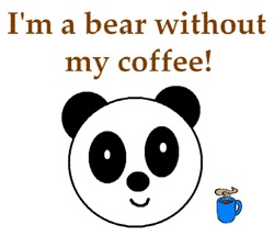 I'M A BEAR WITHOUT MYCOFFEE!