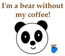 I'M A BEAR WITHOUT MYCOFFEE!