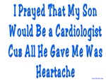 My Son The Cardiologits Gave Me Heartache