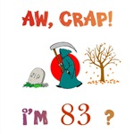AW, CRAP!  I'M 83! Gifts