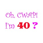 Oh, CWAP!  I'm 40?  Gifts