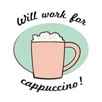 Will Work For Cappuccino Mugs
