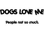 Dogs Love Me
