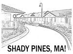 Shady Pines, Ma!