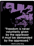 MLK - Speech - Freedom - Purple ~ Freedom is never voluntarily given by the 