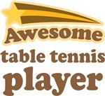 Awesome Table Tennis Player T-shirts