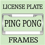 PING PONG | TABLE TENNIS LICENSE FRAMES