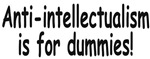 Anti-intellectualism is for dummies!