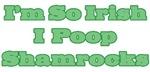 I'm so Irish I Poop Shamrocks