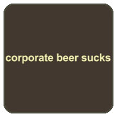Corporate Beer Sucks