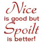 Nice is Good but Spoilt is Better! Aussie fun!