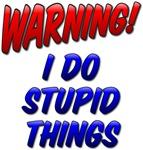 Warning: I Do Stupid Things