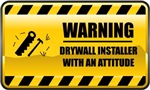 Warning! Drywall Installer With An Attitude