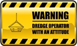 Warning! Dredge Operator With An Attitude