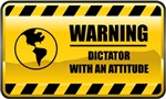 Warning! Dictator With An Attitude