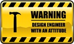 Warning! Design Engineer With An Attitude