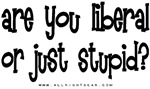 Are you Liberal Or Just Stupid?