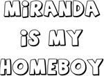 Miranda Is My Homeboy