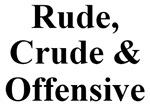 Rude, Crude & Offensive