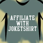 Become A JokeTshirt Affiliate!