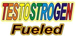 Testostrogen Fueled t-shirts gifts