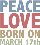 Peace Love Born on March 17th T-shirts Gifts